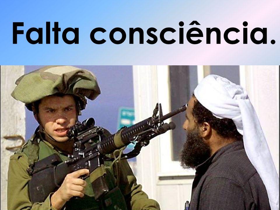 Falta consciência.