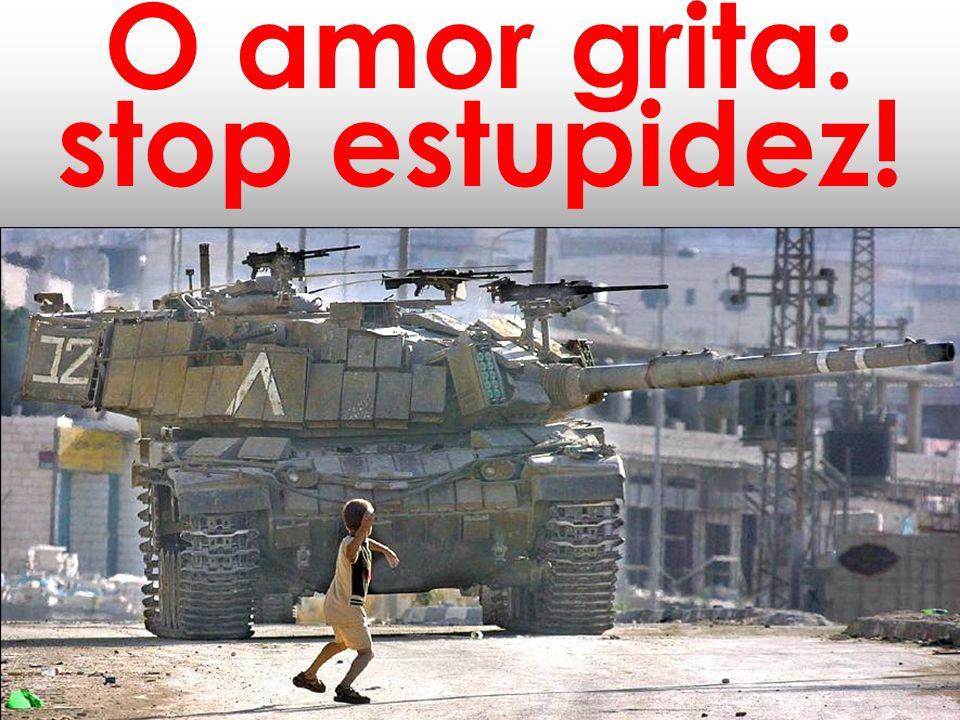 O amor grita: stop estupidez!