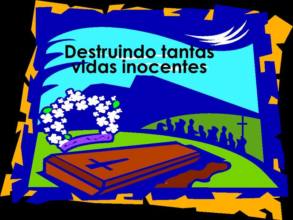 Destruindo tantas vidas inocentes