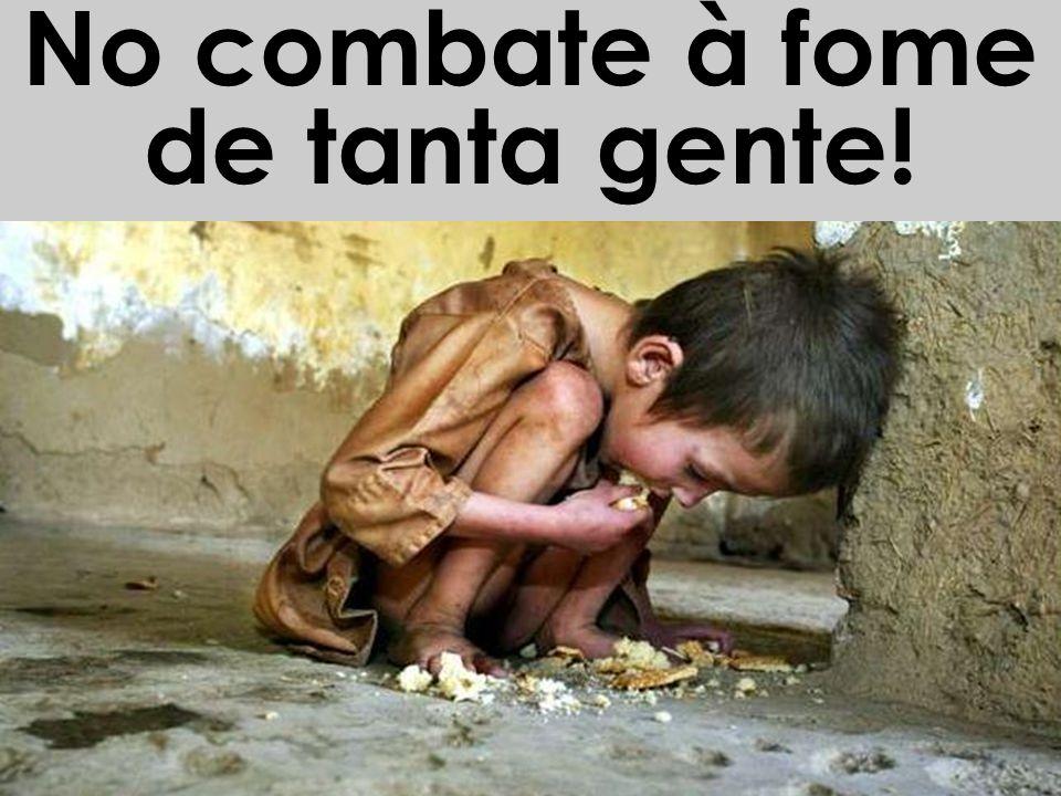 No combate à fome de tanta gente!