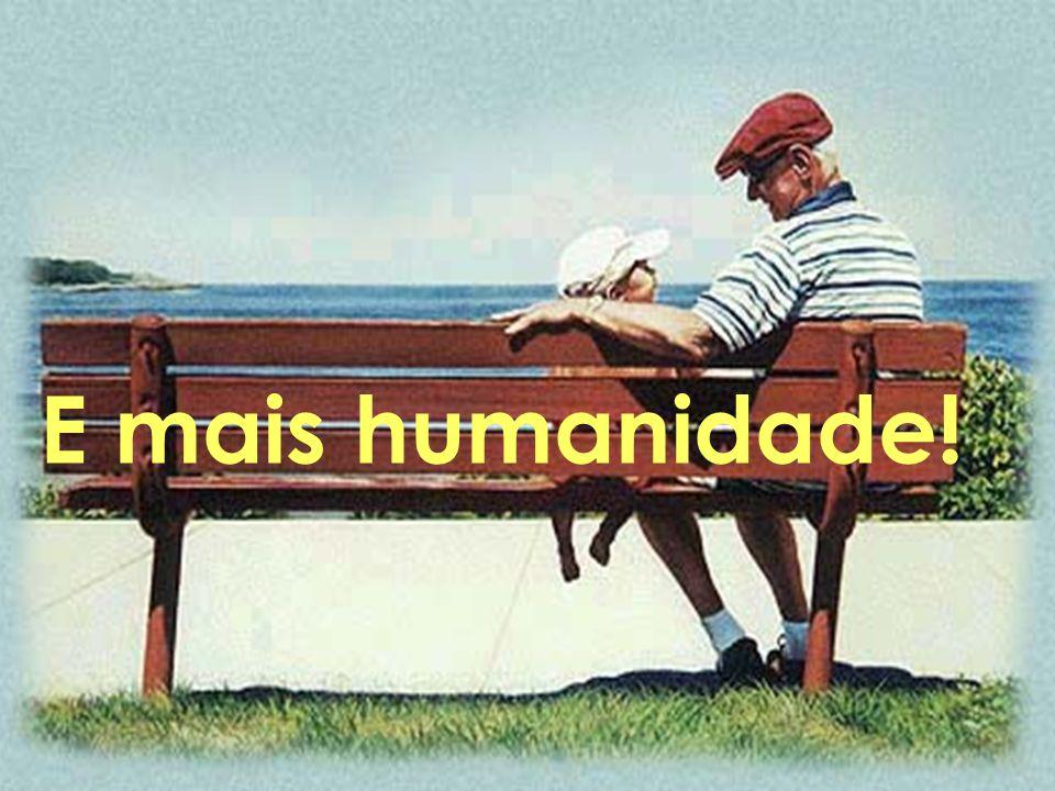 E mais humanidade!