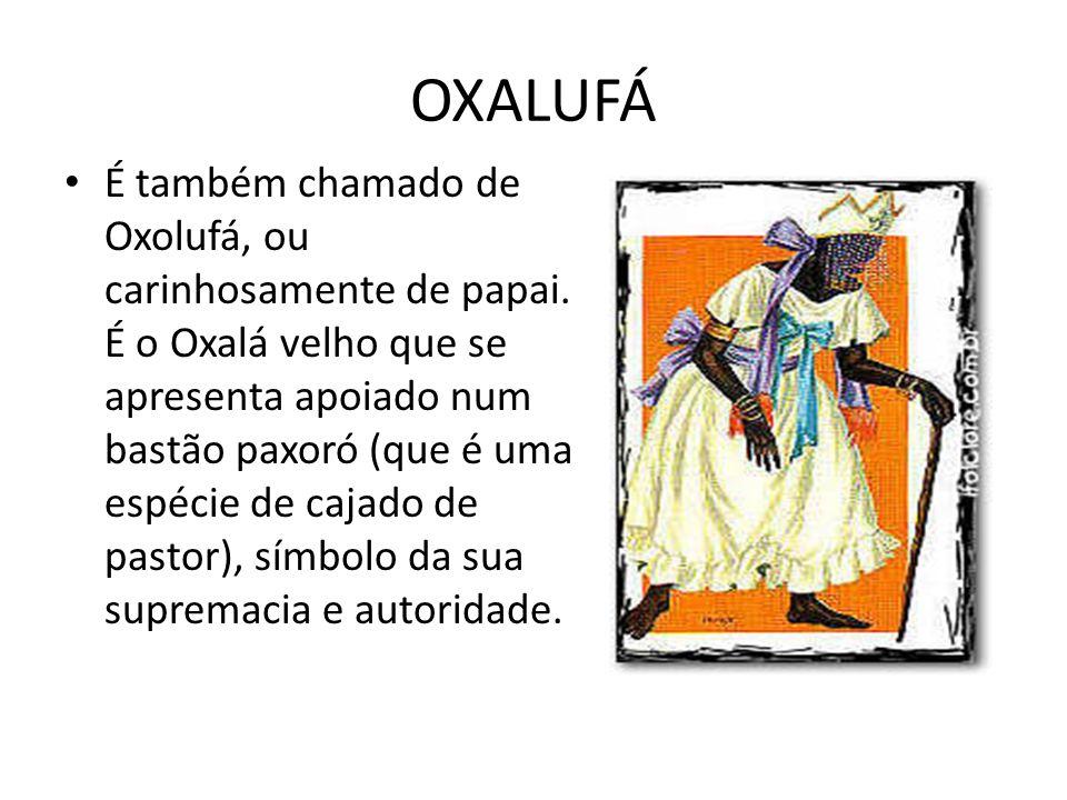 OXALUFÁ É também chamado de Oxolufá, ou carinhosamente de papai. É o Oxalá velho que se apresenta apoiado num bastão paxoró (que é uma espécie de caja