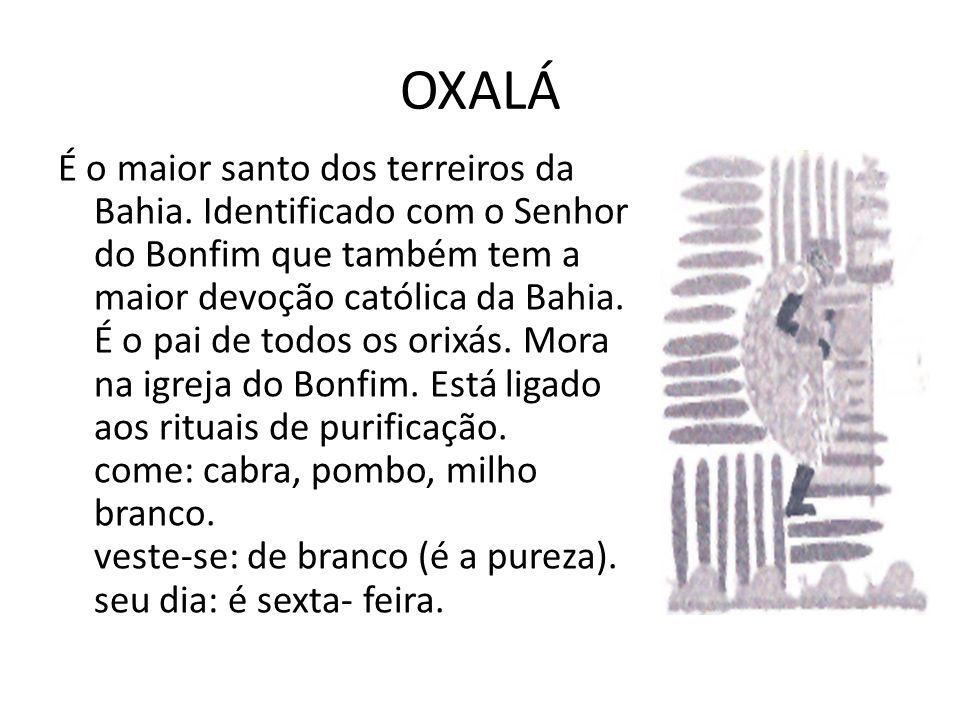 OXALÁ É o maior santo dos terreiros da Bahia. Identificado com o Senhor do Bonfim que também tem a maior devoção católica da Bahia. É o pai de todos o
