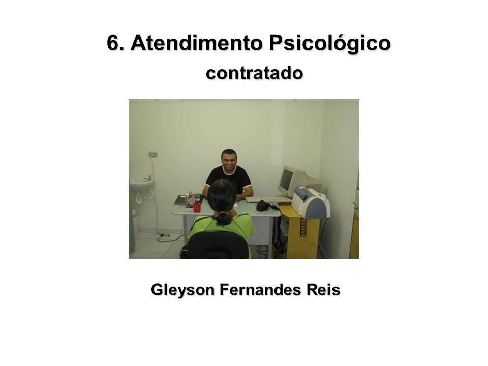 6. Atendimento Psicológico 6. Atendimento Psicológico contratado contratado Gleyson Fernandes Reis