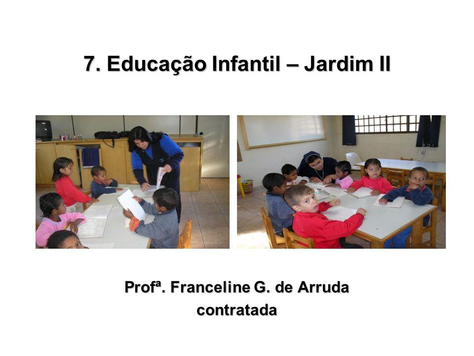 7. Educação Infantil – Jardim II Profª. Franceline G. de Arruda contratada