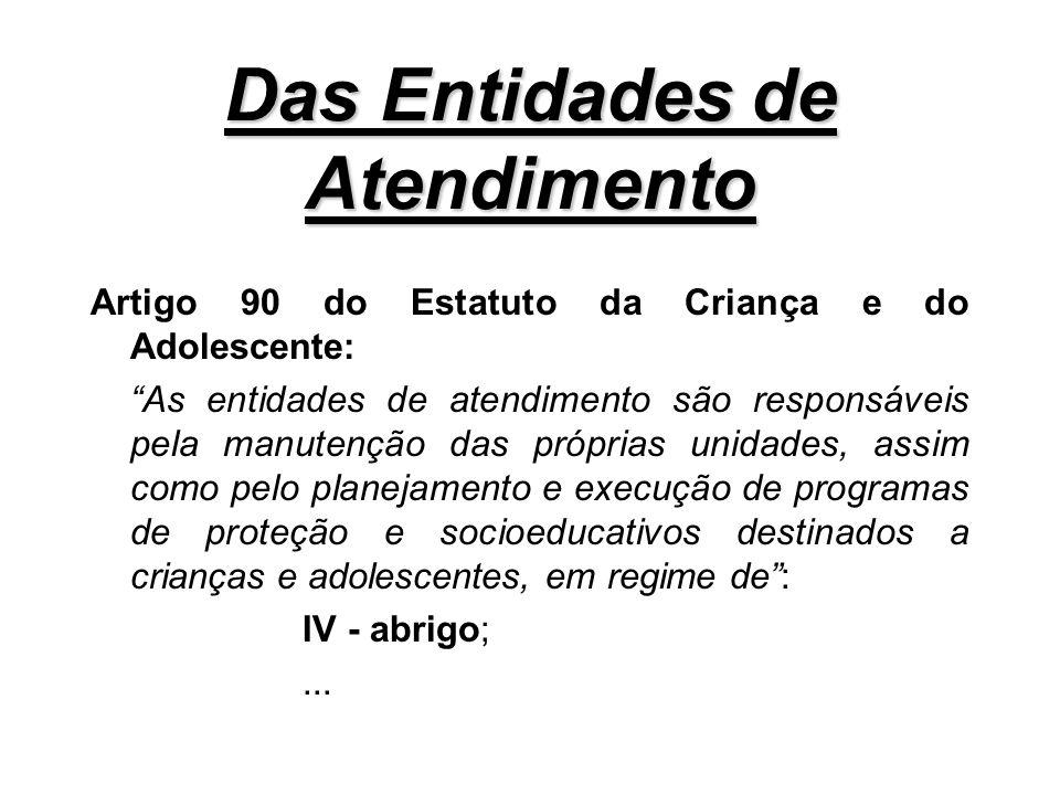 Das Entidades de Atendimento Artigo 90 do Estatuto da Criança e do Adolescente: As entidades de atendimento são responsáveis pela manutenção das própr
