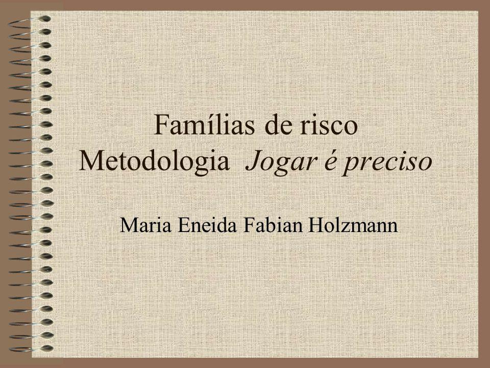 Famílias de risco Metodologia Jogar é preciso Maria Eneida Fabian Holzmann