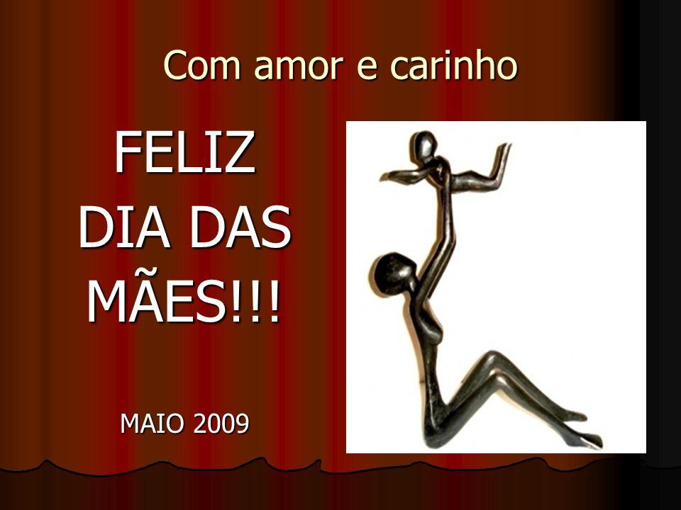 Com amor e carinho FELIZ DIA DAS MÃES!!! MAIO 2009