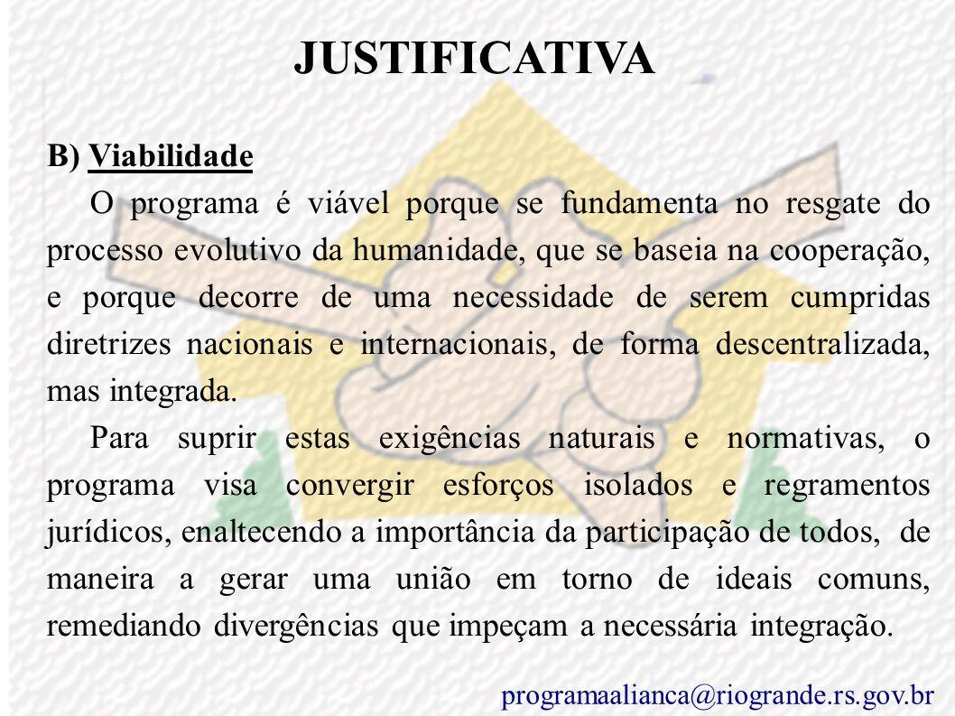JUSTIFICATIVA A) Mérito O programa fundamenta-se na consciência de que o acesso igualitário aos direitos exige o cumprimento dos deveres por parte de