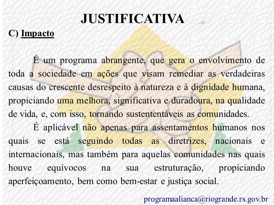 JUSTIFICATIVA B) Viabilidade O programa é viável porque se fundamenta no resgate do processo evolutivo da humanidade, que se baseia na cooperação, e p