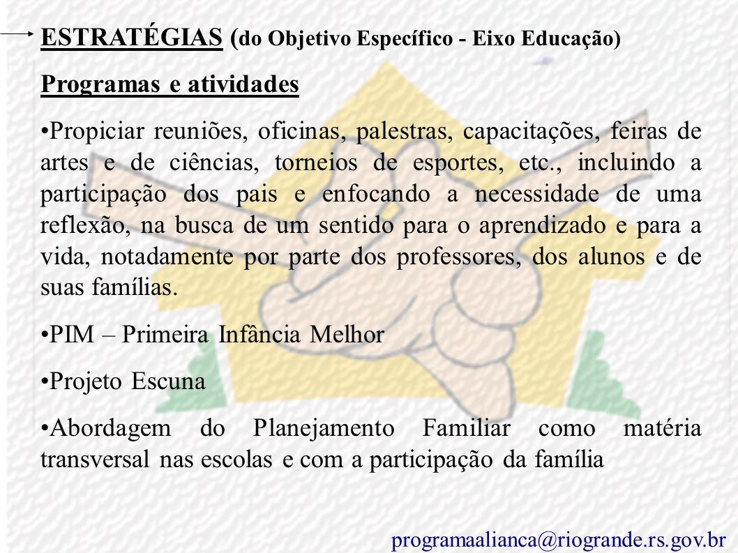 ESTRATÉGIAS (do Objetivo Específico – Eixo Educação) Diretrizes nacionais e internacionais Capítulos III e V do Título VIII da Constituição Federal do
