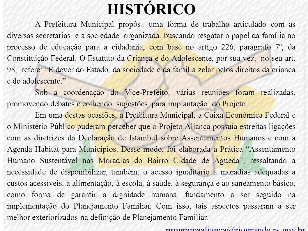 HISTÓRICO A Prefeitura Municipal propôs uma forma de trabalho articulado com as diversas secretarias e a sociedade organizada, buscando resgatar o papel da família no processo de educação para a cidadania, com base no artigo 226, parágrafo 7º, da Constituição Federal.