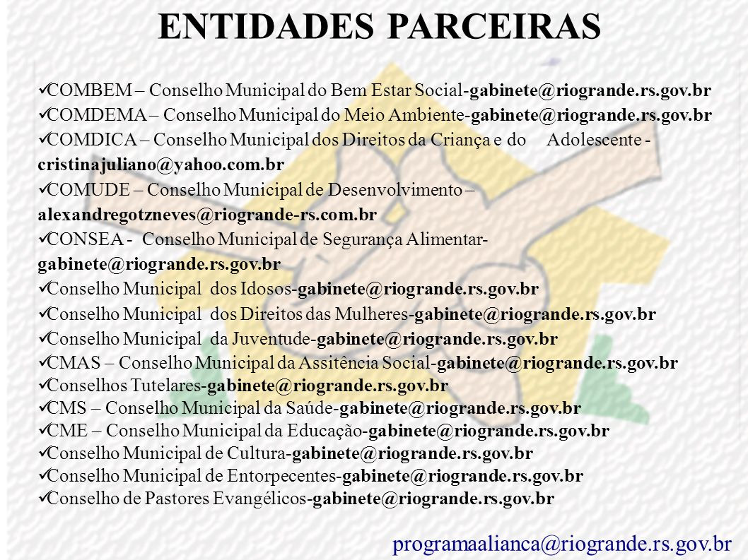 ENTIDADES PARCEIRAS : CENTRONAVE- agterra@centronave.com.br Câmara Municipal de Vereadores - diaz@camara.riogrande.rs.gov.br Câmara do Comércio – cama