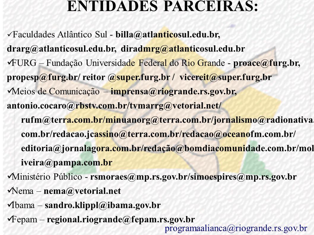 ENTIDADES PARCEIRAS COMBEM – Conselho Municipal do Bem Estar Social-gabinete@riogrande.rs.gov.br COMDEMA – Conselho Municipal do Meio Ambiente-gabinet