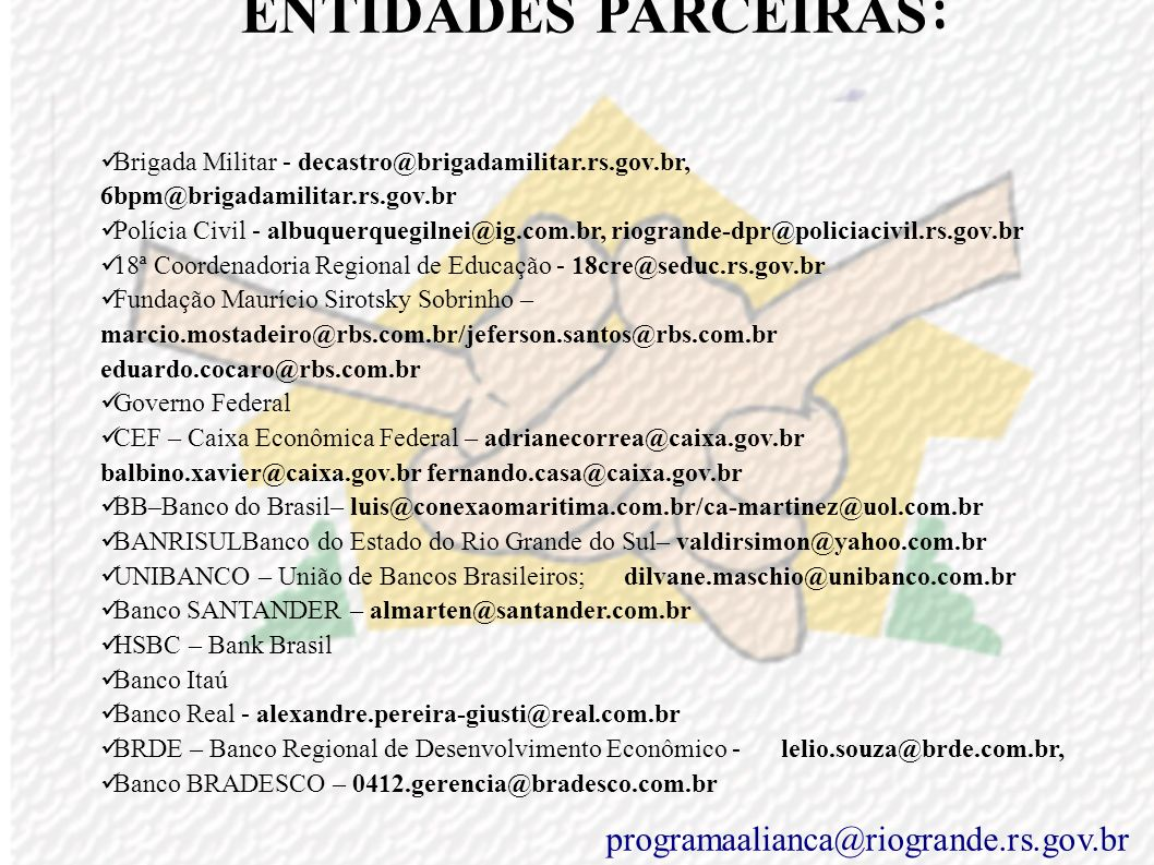 ENTIDADES PARCEIRAS: SEBRAE - divinol@sebrae-rs.com.br SINE – riogrande.fgtas@via-rs.net SENAC - senacrgrande@senacrs.com.br SESC - jkipper@sesc-rs.co