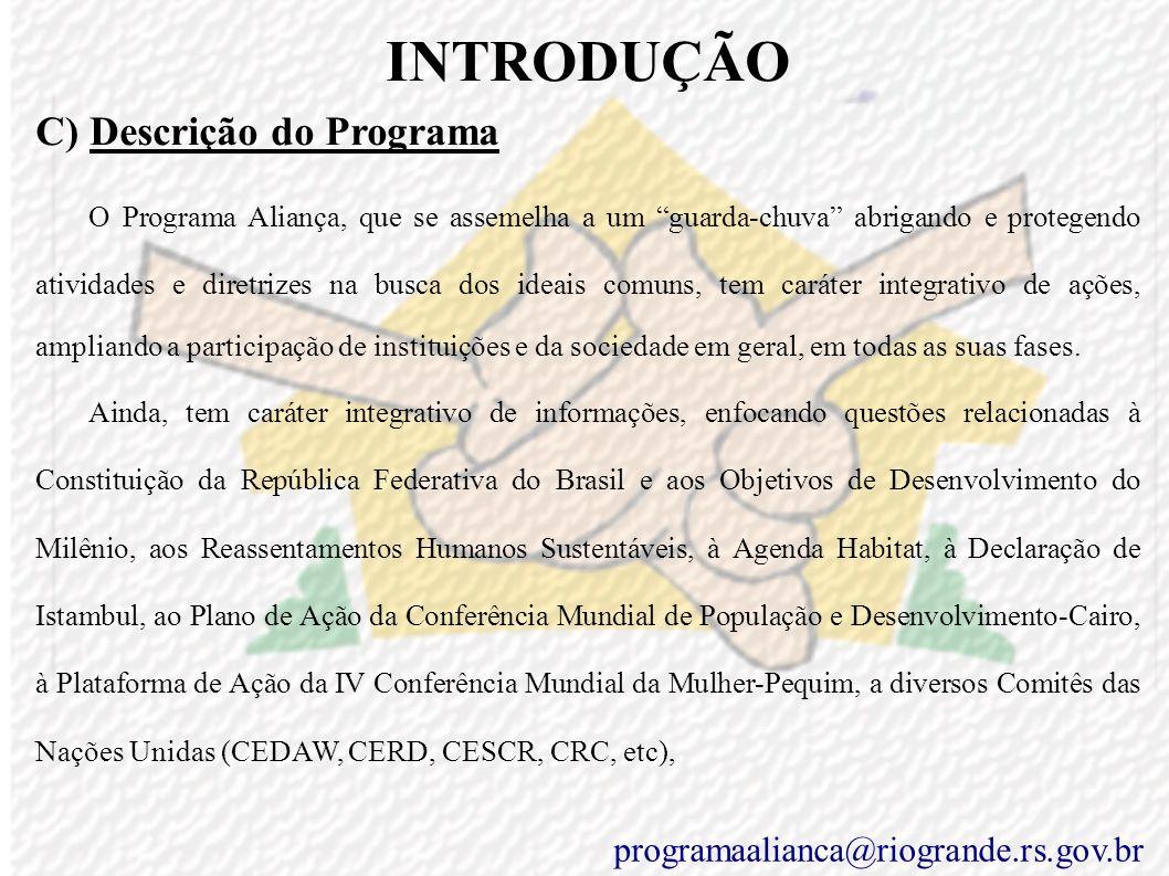 ENTIDADES PARCEIRAS : Prefeito – Janir Branco – janirbranco@riogrande.rs.gov.br Vice-Prefeito – Juarez Torronteguy – juarez@riogrande.rs.gov.br Secretaria Municipal de Cidadania e Assistência Social – salum@riogrande.rs.gov.br Secretaria Municipal de Educação e Cultura – soniatissot@riogrande.rs.gov.br Secretaria Municipal de Saúde – lavoratti@riogrande.rs.gov.br Secretaria Municipal de Habitação e Desenvolvimento Urbano – gleismhad@riogrande.rs.gov.br Secretaria Municipal da Segurança, dos Transportes e do Trânsito – enoc@riogrande.rs.gov.br Secretaria Municipal do Meio Ambiente – ngianuca@mikrus.com.br Secretaria Municipal de Coordenação e Planejamento – neverton@riogrande.rs.gov.br Secretaria Municipal de Agricultura – adinelsontroca@riogrande.rs.gov.br Secretaria Municipal da Pesca – jandirmartins@riogrande.rs.gov.br Secretaria Municipal dos Serviços Urbanos - edesandradefilho@riogrande.rs.gov.br Secretaria Municipal de Turismo, Esporte e Lazer – abdo@riogrande.rs.gov.br Secretaria Especial do Cassino – marizeteabc@riogrande.rs.gov.br programaalianca@riogrande.rs.gov.br