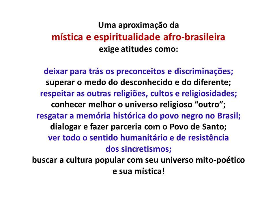 Uma aproximação da mística e espiritualidade afro-brasileira exige atitudes como: deixar para trás os preconceitos e discriminações; superar o medo do