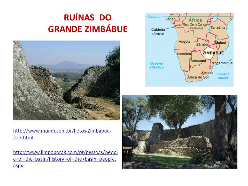 RUÍNAS DO GRANDE ZIMBÁBUE http://www.mundi.com.br/Fotos-Zimbabue- 227.html http://www.limpoporak.com/pt/pessoas/peopl e+of+the+basin/history+of+the+ba
