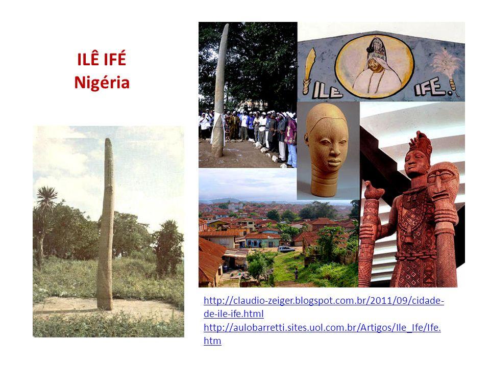 ILÊ IFÉ Nigéria http://claudio-zeiger.blogspot.com.br/2011/09/cidade- de-ile-ife.html http://aulobarretti.sites.uol.com.br/Artigos/Ile_Ife/Ife. htm