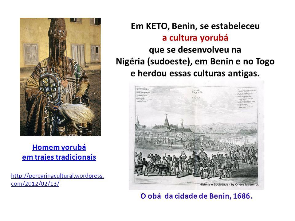 Em KETO, Benin, se estabeleceu a cultura yorubá que se desenvolveu na Nigéria (sudoeste), em Benin e no Togo e herdou essas culturas antigas. Homem yo