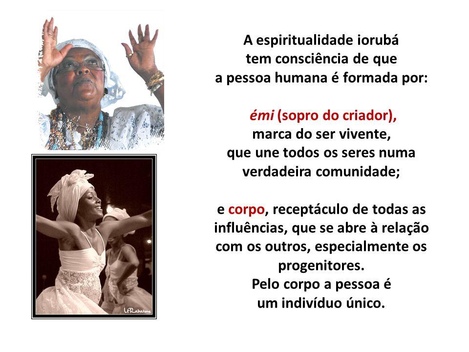 A espiritualidade iorubá tem consciência de que a pessoa humana é formada por: émi (sopro do criador), marca do ser vivente, que une todos os seres nu
