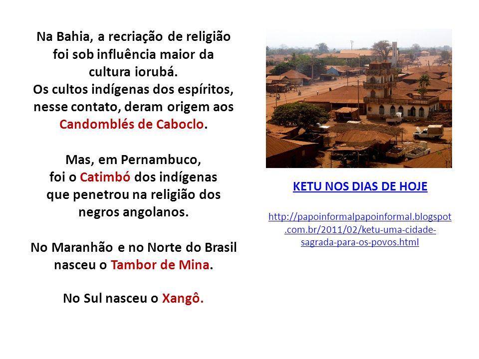KETU NOS DIAS DE HOJE http://papoinformalpapoinformal.blogspot.com.br/2011/02/ketu-uma-cidade- sagrada-para-os-povos.html Na Bahia, a recriação de rel