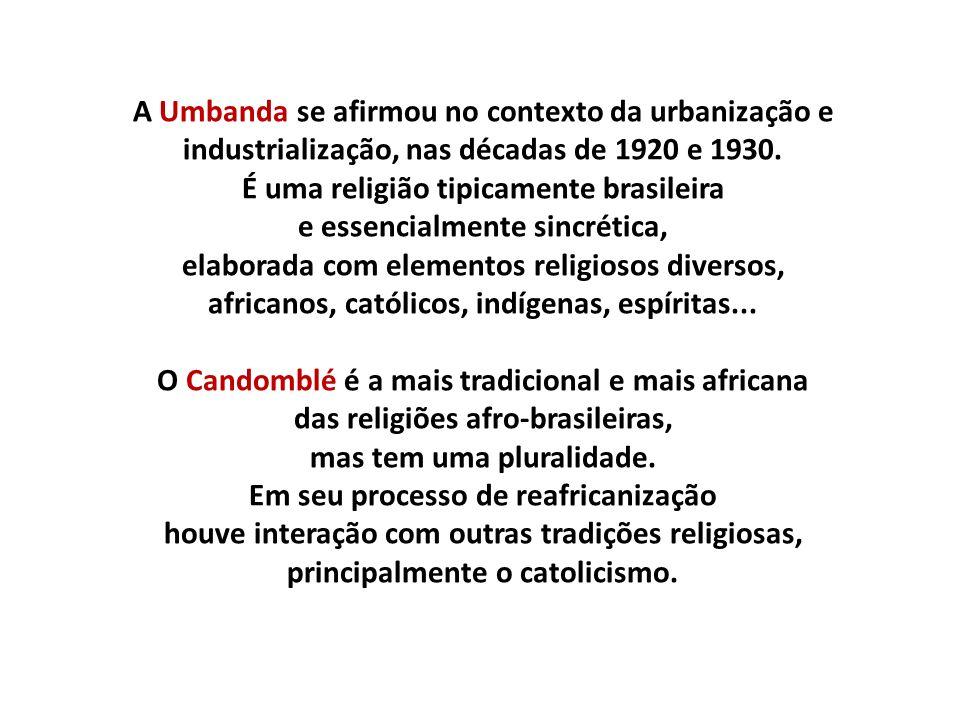 A Umbanda se afirmou no contexto da urbanização e industrialização, nas décadas de 1920 e 1930. É uma religião tipicamente brasileira e essencialmente