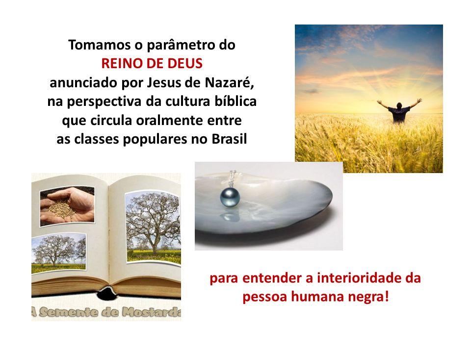 Tomamos o parâmetro do REINO DE DEUS anunciado por Jesus de Nazaré, na perspectiva da cultura bíblica que circula oralmente entre as classes populares