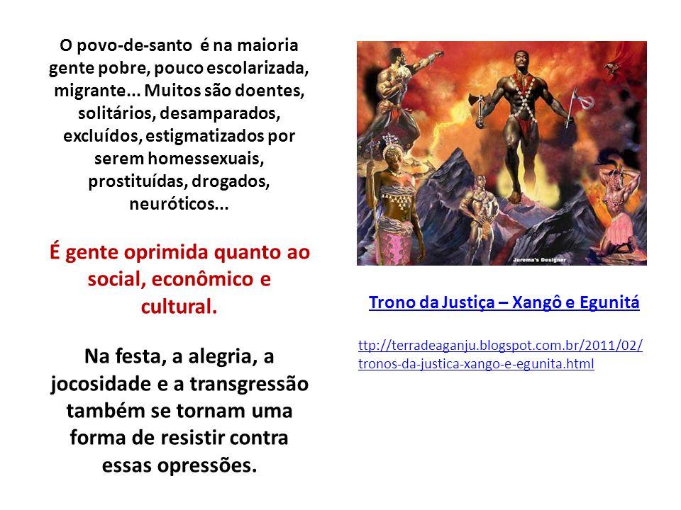 Trono da Justiça – Xangô e Egunitá ttp://terradeaganju.blogspot.com.br/2011/02/ tronos-da-justica-xango-e-egunita.html O povo-de-santo é na maioria ge