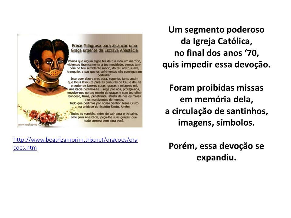 Um segmento poderoso da Igreja Católica, no final dos anos 70, quis impedir essa devoção. Foram proibidas missas em memória dela, a circulação de sant