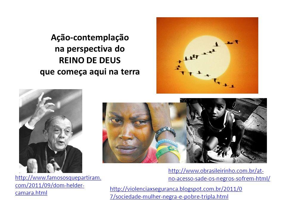 Ação-contemplação na perspectiva do REINO DE DEUS que começa aqui na terra http://www.obrasileirinho.com.br/at- no-acesso-sade-os-negros-sofrem-html/