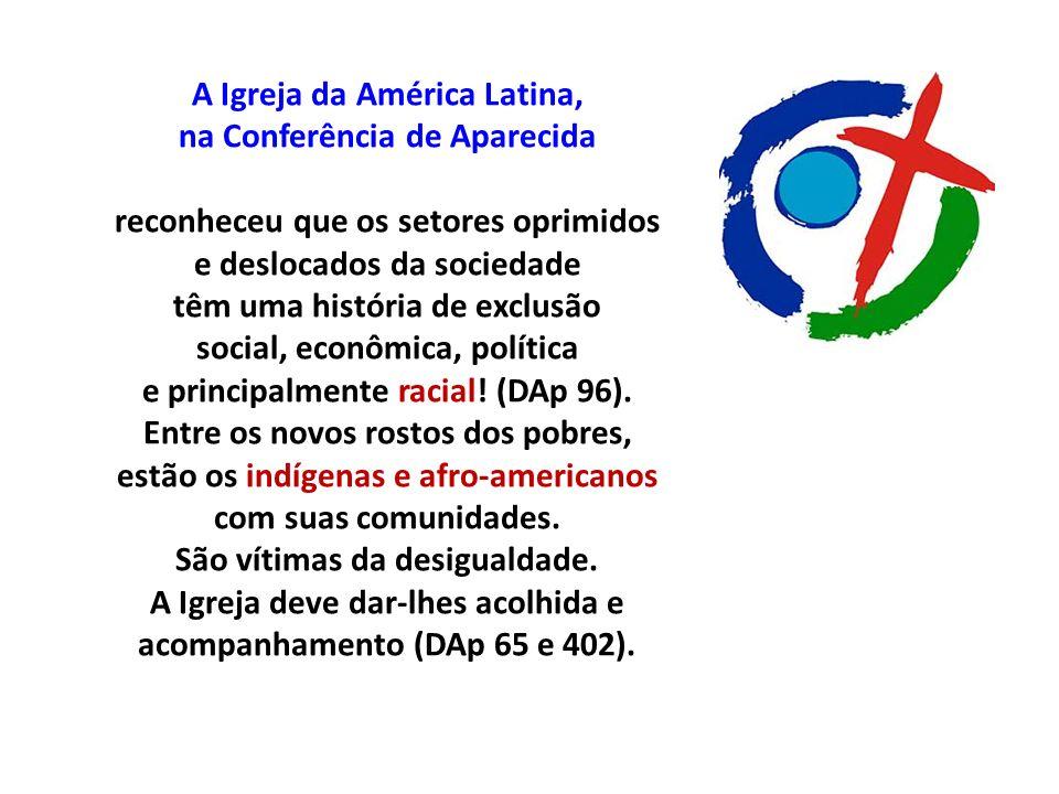 A Igreja da América Latina, na Conferência de Aparecida reconheceu que os setores oprimidos e deslocados da sociedade têm uma história de exclusão soc