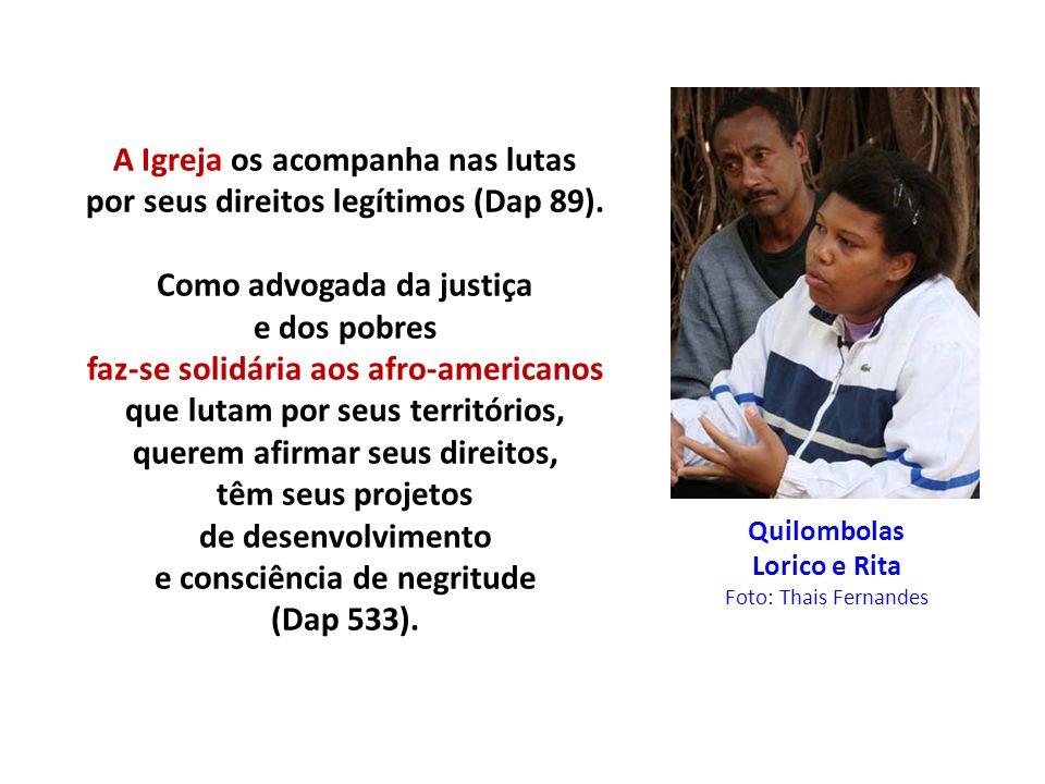 A Igreja os acompanha nas lutas por seus direitos legítimos (Dap 89). Como advogada da justiça e dos pobres faz-se solidária aos afro-americanos que l