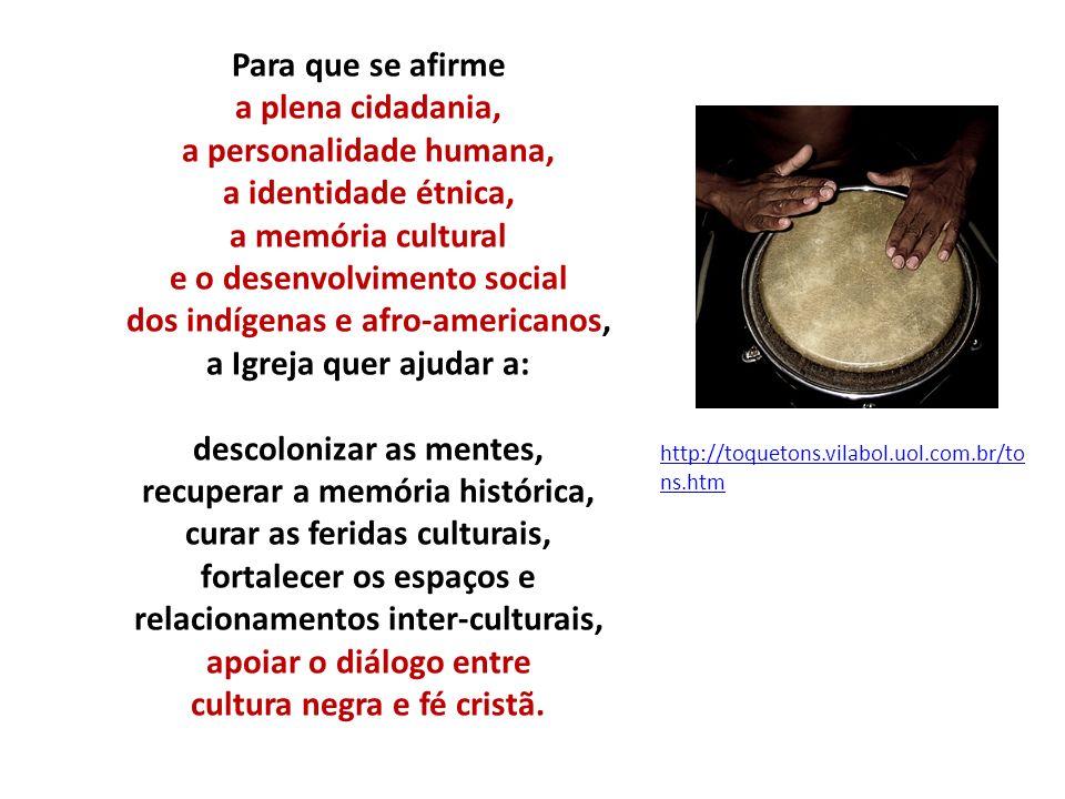 Para que se afirme a plena cidadania, a personalidade humana, a identidade étnica, a memória cultural e o desenvolvimento social dos indígenas e afro-