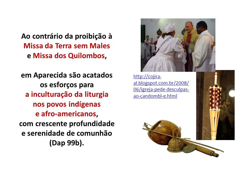 Ao contrário da proibição à Missa da Terra sem Males e Missa dos Quilombos, em Aparecida são acatados os esforços para a inculturação da liturgia nos