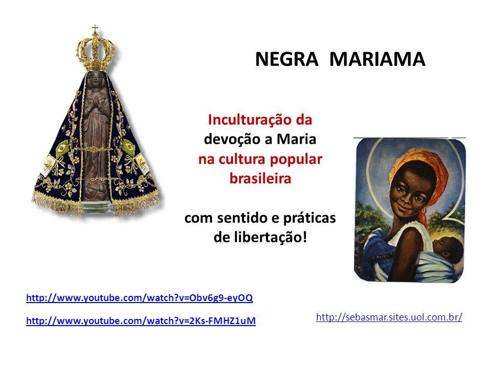 NEGRA MARIAMA http://sebasmar.sites.uol.com.br/ Inculturação da devoção a Maria na cultura popular brasileira com sentido e práticas de libertação! ht
