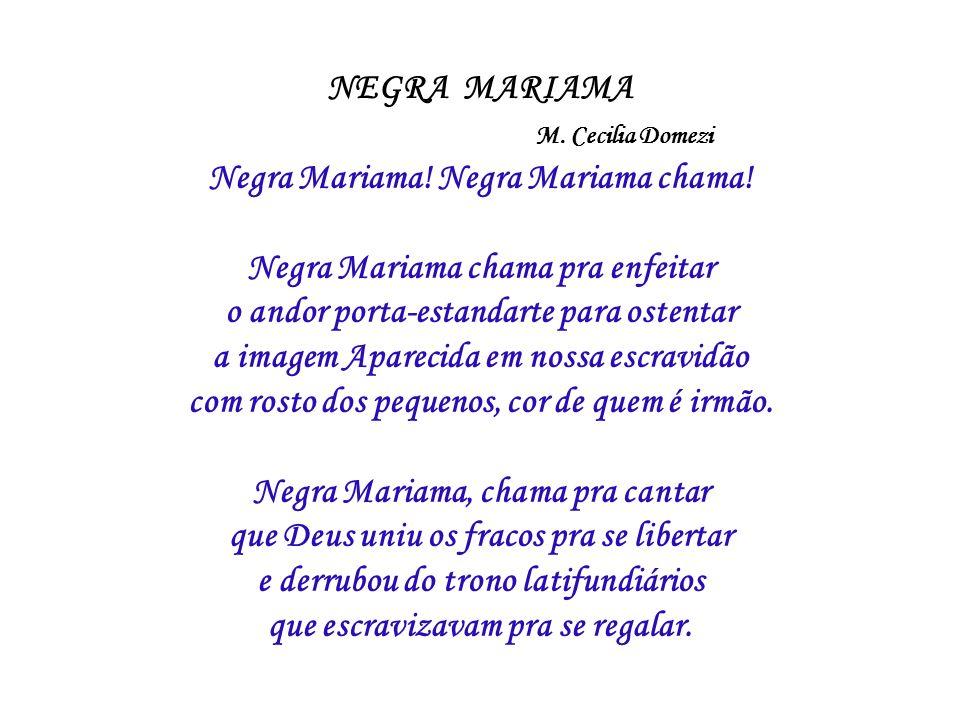 NEGRA MARIAMA M. Cecilia Domezi Negra Mariama! Negra Mariama chama! Negra Mariama chama pra enfeitar o andor porta-estandarte para ostentar a imagem A