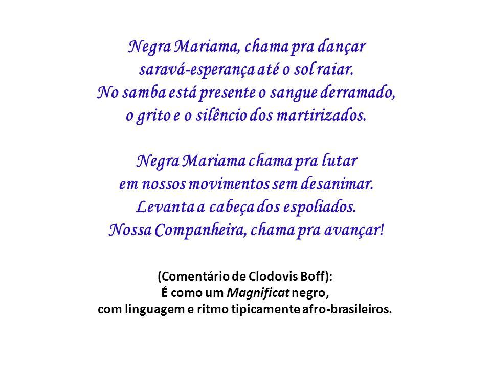 Negra Mariama, chama pra dançar saravá-esperança até o sol raiar. No samba está presente o sangue derramado, o grito e o silêncio dos martirizados. Ne