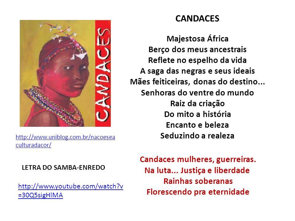 http://www.uniblog.com.br/nacoesea culturadacor/ CANDACES Majestosa África Berço dos meus ancestrais Reflete no espelho da vida A saga das negras e se