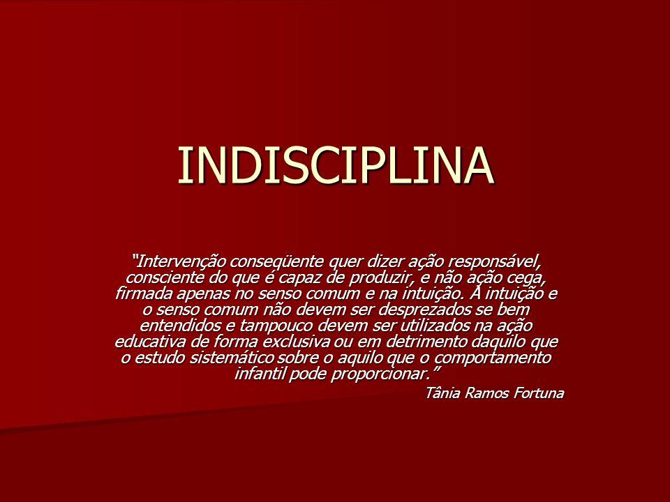INDISCIPLINA Intervenção conseqüente quer dizer ação responsável, consciente do que é capaz de produzir, e não ação cega, firmada apenas no senso comu