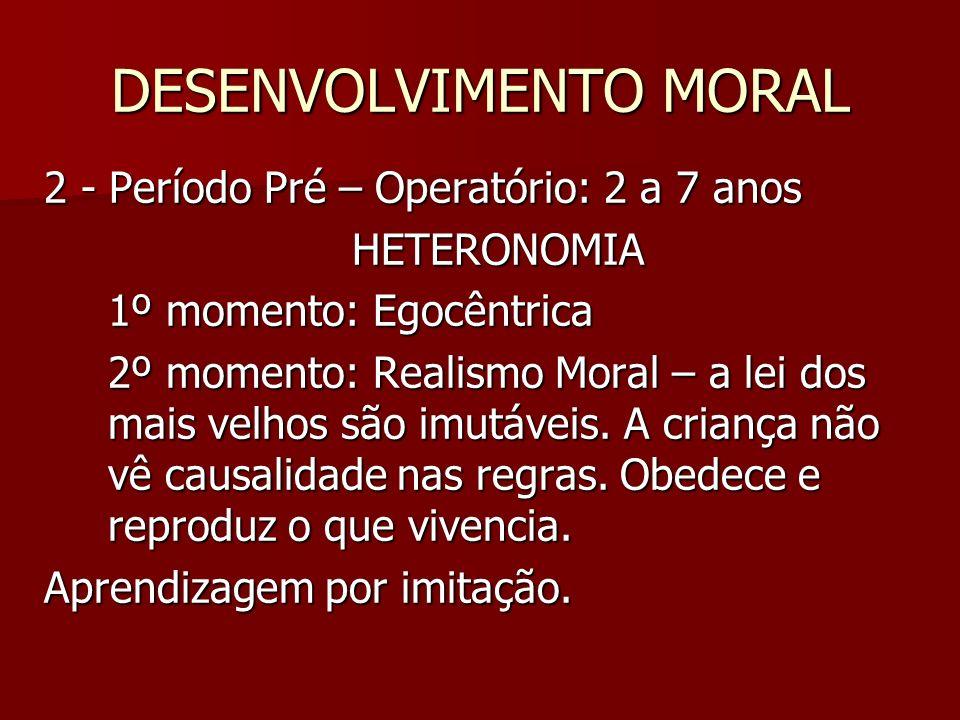 DESENVOLVIMENTO MORAL 2 - Período Pré – Operatório: 2 a 7 anos HETERONOMIA 1º momento: Egocêntrica 2º momento: Realismo Moral – a lei dos mais velhos