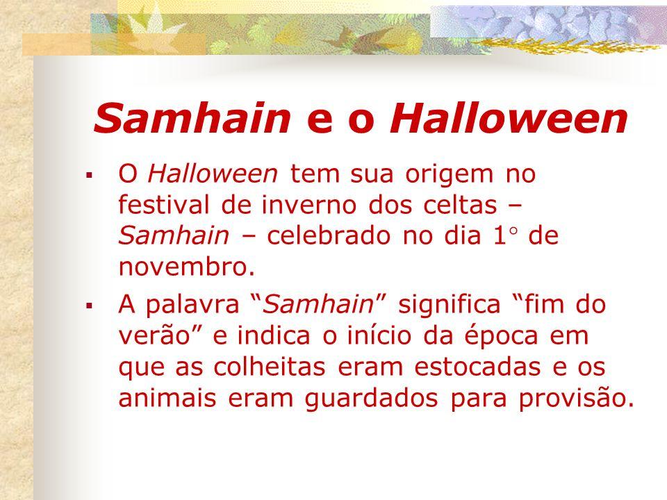 Samhain e o Halloween O Halloween tem sua origem no festival de inverno dos celtas – Samhain – celebrado no dia 1° de novembro. A palavra Samhain sign