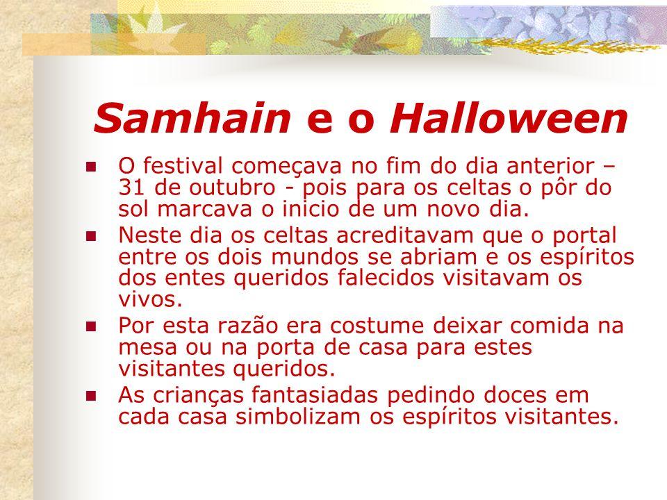 Samhain e o Halloween O festival começava no fim do dia anterior – 31 de outubro - pois para os celtas o pôr do sol marcava o inicio de um novo dia. N