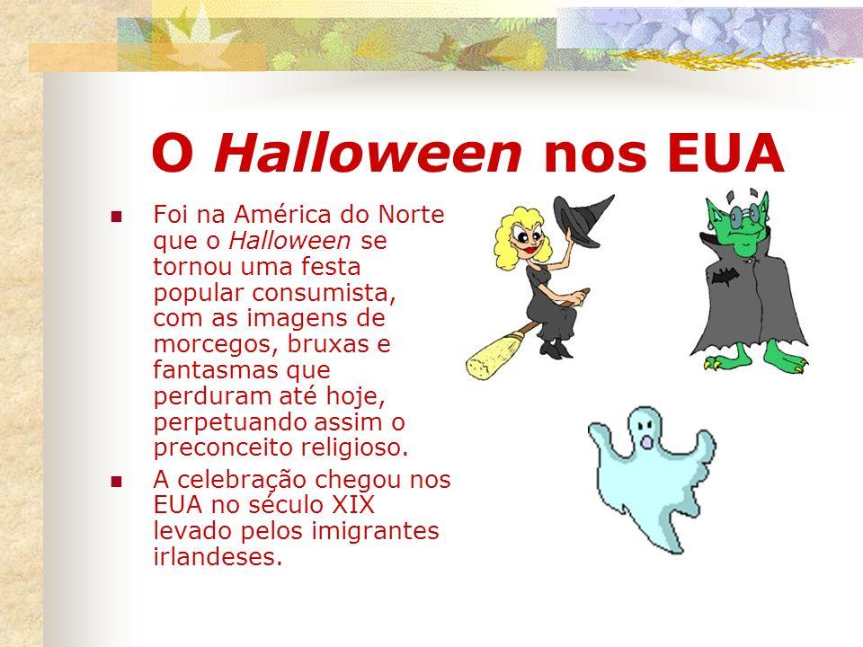 O Halloween nos EUA Foi na América do Norte que o Halloween se tornou uma festa popular consumista, com as imagens de morcegos, bruxas e fantasmas que