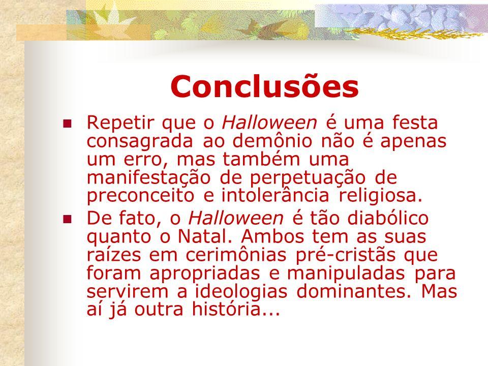 Conclusões Repetir que o Halloween é uma festa consagrada ao demônio não é apenas um erro, mas também uma manifestação de perpetuação de preconceito e