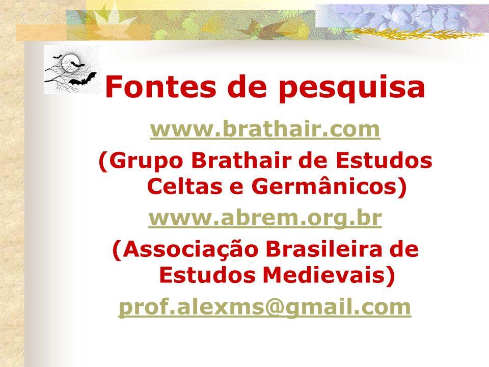 Fontes de pesquisa www.brathair.com (Grupo Brathair de Estudos Celtas e Germânicos) www.abrem.org.br (Associação Brasileira de Estudos Medievais) prof