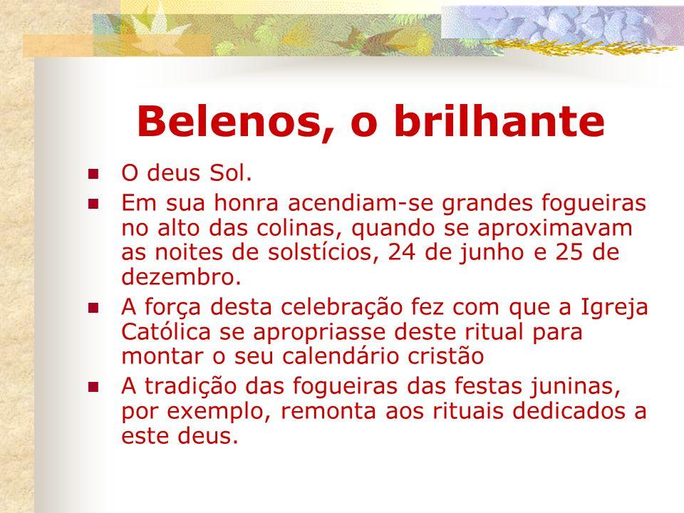 Belenos, o brilhante O deus Sol. Em sua honra acendiam-se grandes fogueiras no alto das colinas, quando se aproximavam as noites de solstícios, 24 de