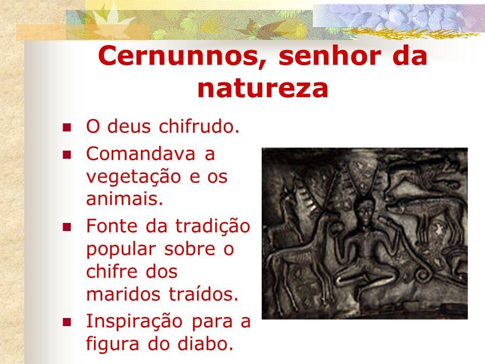 Cernunnos, senhor da natureza O deus chifrudo. Comandava a vegetação e os animais. Fonte da tradição popular sobre o chifre dos maridos traídos. Inspi