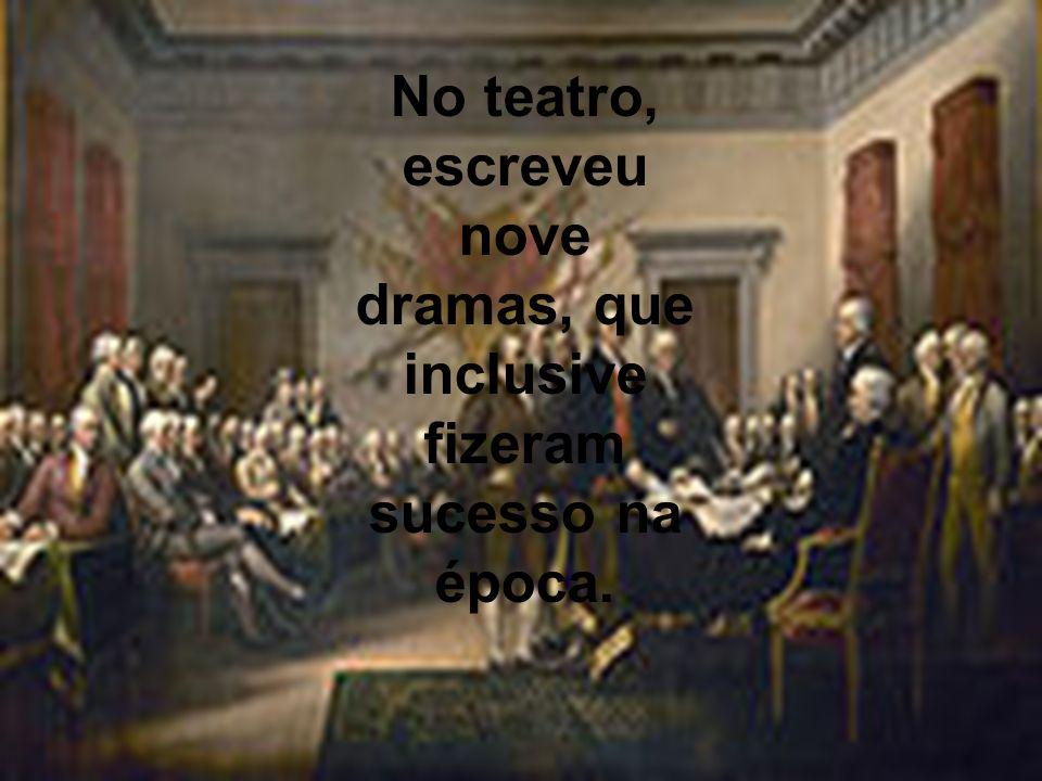 No teatro, escreveu nove dramas, que inclusive fizeram sucesso na época.