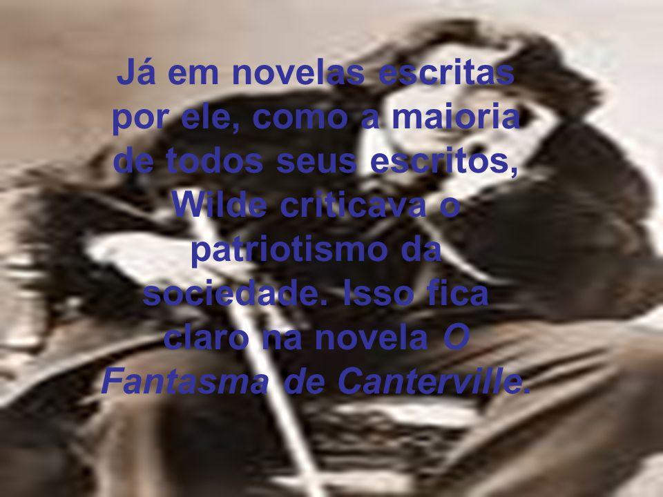 Já em novelas escritas por ele, como a maioria de todos seus escritos, Wilde criticava o patriotismo da sociedade. Isso fica claro na novela O Fantasm